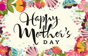 """Happy Mother's Day"" EGift Card"