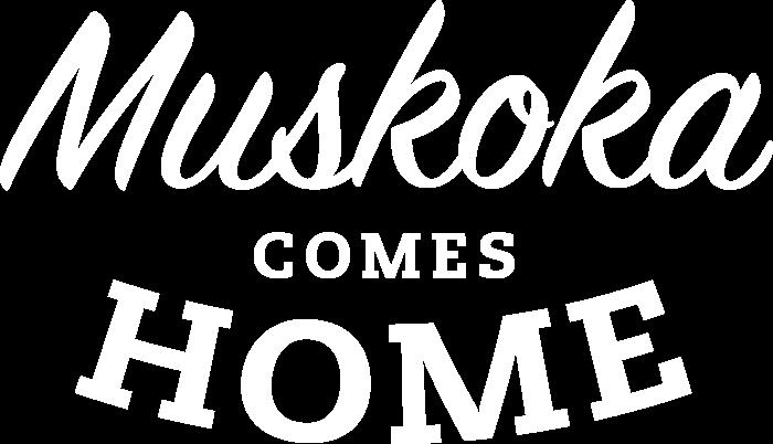 Muskoka Comes Home